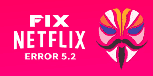 Fix Netflix Error 5.2 with Magisk Module | Netflix Enabler