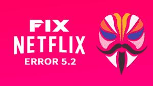 FIX NETFLIX ERROR 5.2