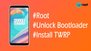Root OnePlus 5T, Install TWRP Recovery & Unlock bootloader