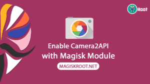 Camera2API Enabler Magisk Module for All Devices